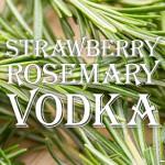 Strawberry-Rosemary Vodka